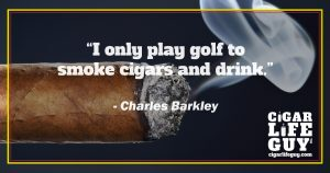 Best cigar quote by Charles Barkley: golf and cigars