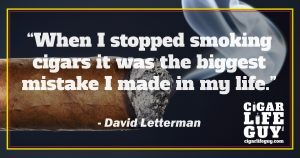 Best cigar quote by David Letterman