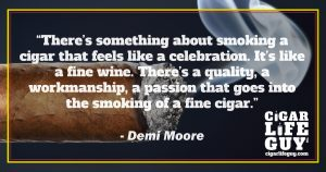 Best cigar quote by Demi Moore