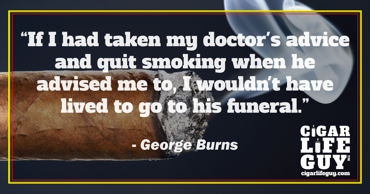 More cigar quotes: George Burns on cigars and doctor's advice