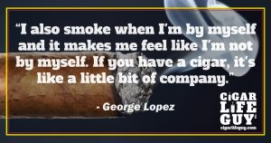 More cigar quotes: George Lopez