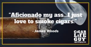 James Woods quote on the love of cigars