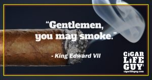 Famous cigar quotes: King Edward VII