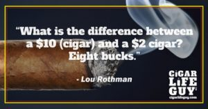 Lou Rothman on the cost of cigars