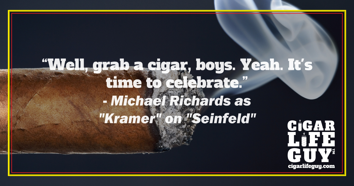"Famous cigar quote by Michael Richards as Kramer on ""Seinfeld"""