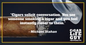 Famous cigar quotes: Michael Stahan on smoking and conversations