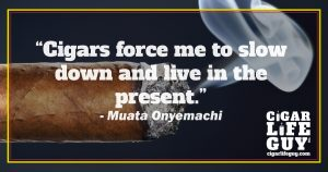 Famous cigar quotes: Muata Onyemachi on cigar life