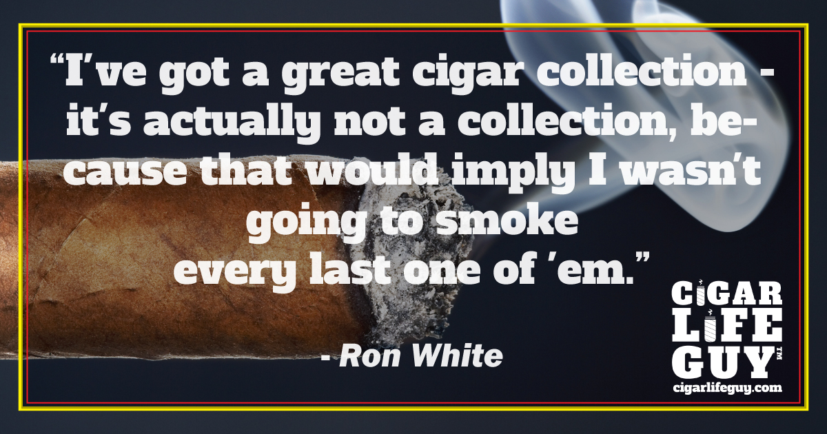 Top cigar quote by comedian, Ron White on cigar collections
