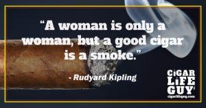 Rudyard Kipling top cigar quote on cigars vs. women