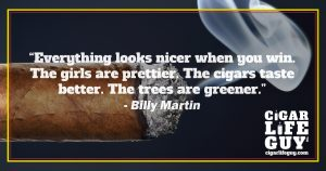 Best cigar quote by Billy Martin