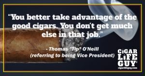 """Thomas """"Tip"""" O'Neill top cigar quote on taking advantage of good cigars"""